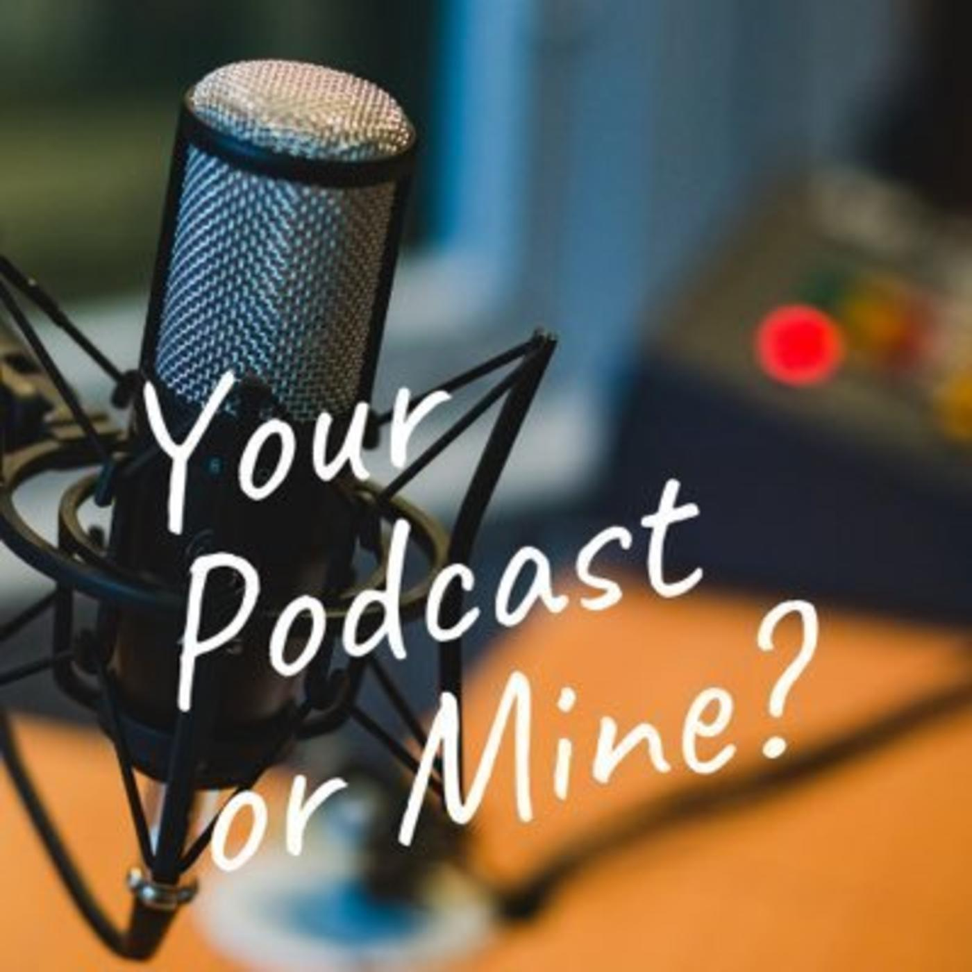 Your Podcast or Mine logo